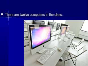 There are twelve computers in the class.