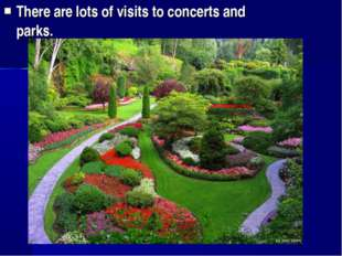 There are lots of visits to concerts and parks.