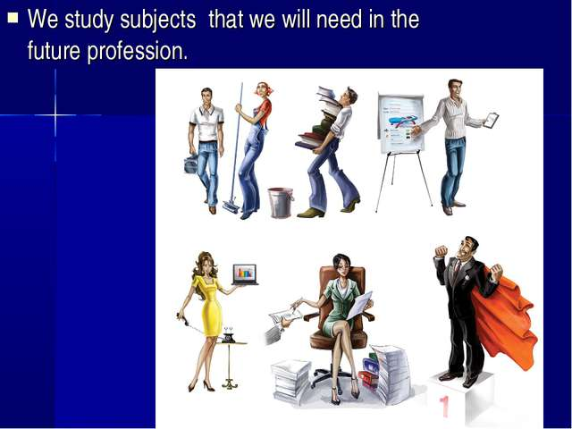 We study subjects that we will need in the future profession.