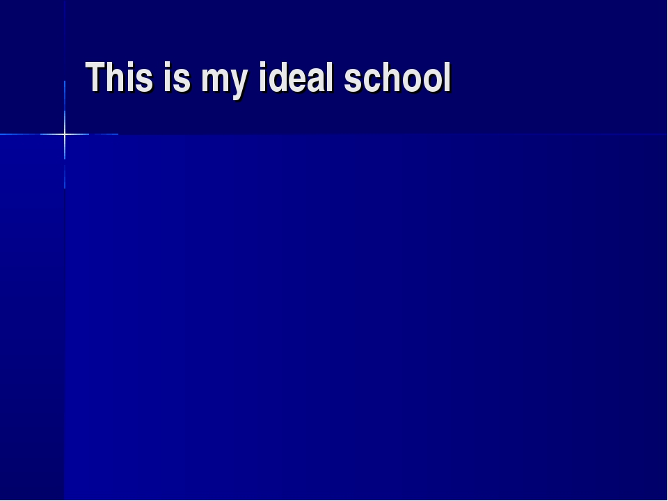 This is my ideal school