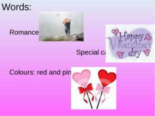 Words: Romance Special cards Colours: red and pink