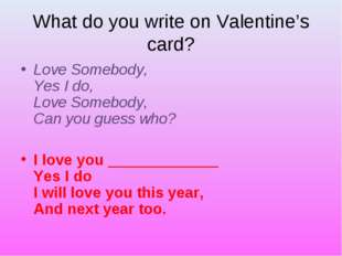 What do you write on Valentine's card? Love Somebody,  Yes I do,  Love Somebo