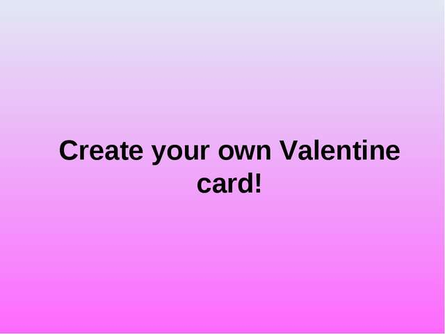 Create your own Valentine card!