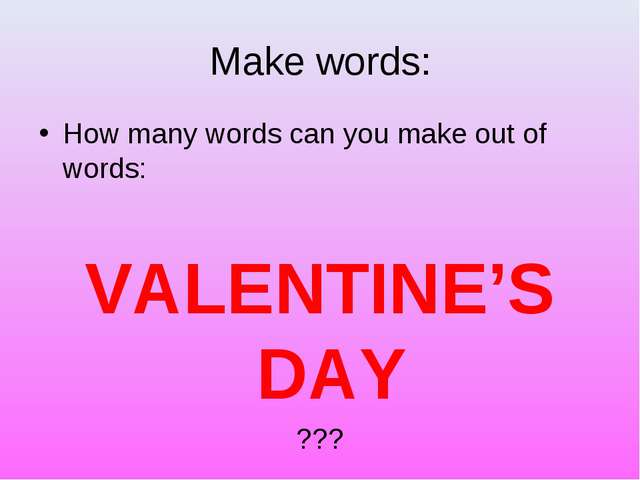 Make words: How many words can you make out of words: VALENTINE'S DAY ???