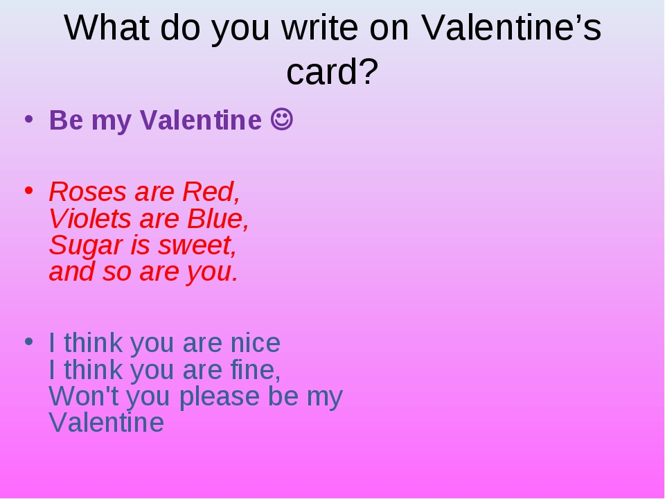 What do you write on Valentine's card? Be my Valentine  Roses are Red,  Viol...