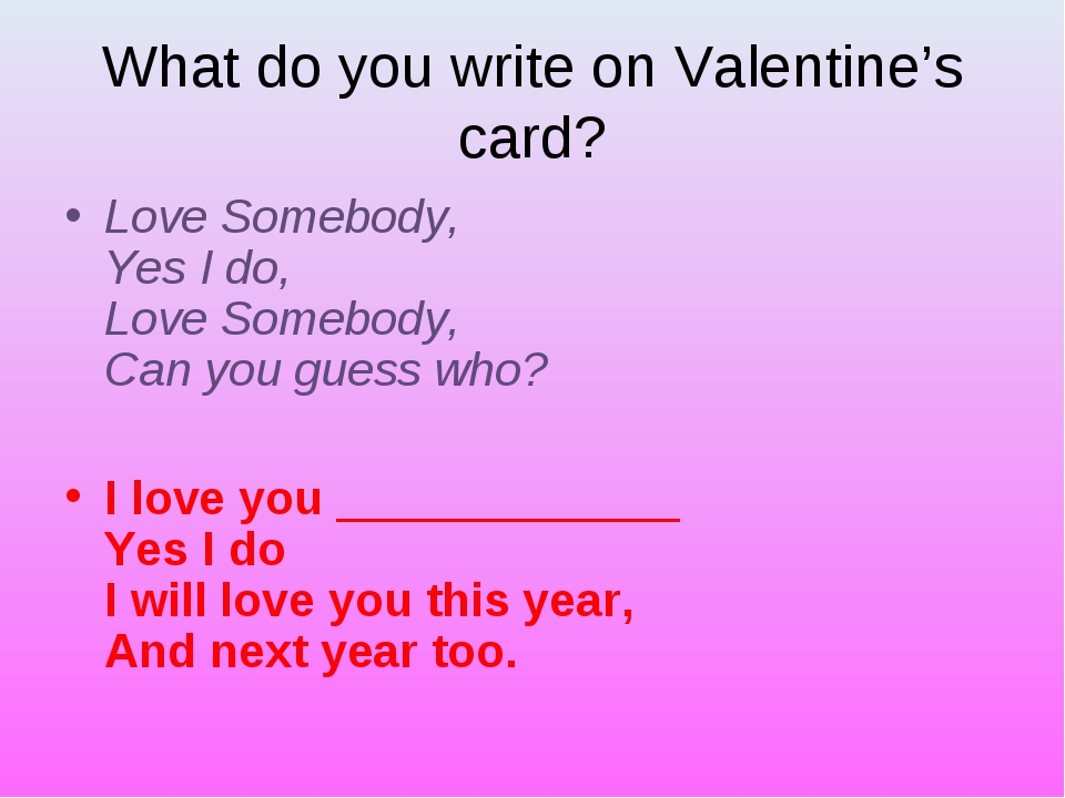 What do you write on Valentine's card? Love Somebody,  Yes I do,  Love Somebo...