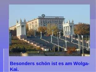Besonders schön ist es am Wolga-Kai.