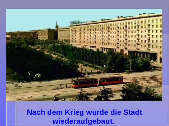 Nach dem Krieg wurde die Stadt wiederaufgebaut.
