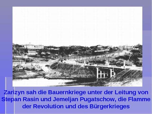 Zarizyn sah die Bauernkriege unter der Leitung von Stepan Rasin und Jemeljan...