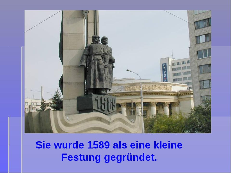 Sie wurde 1589 als eine kleine Festung gegründet.
