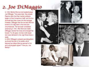 In 1952, Marilyn Monroe met baseball player Joe DiMaggio. Two years later, th