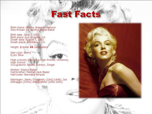 Birth Name: Norma Jeane Mortenson Also Known As: Norma Jeane Baker Birth dat...