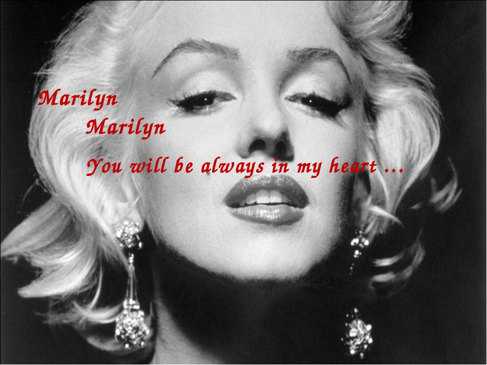 Marilyn Marilyn You will be always in my heart …