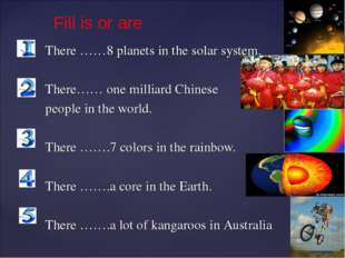 There ……8 planets in the solar system. There…… one milliard Chinese people in