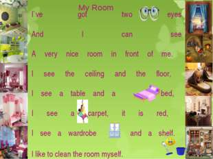 I`ve got two eyes And I can see A very nice room in front of me. I see the ce