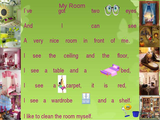 I`ve got two eyes And I can see A very nice room in front of me. I see the ce...