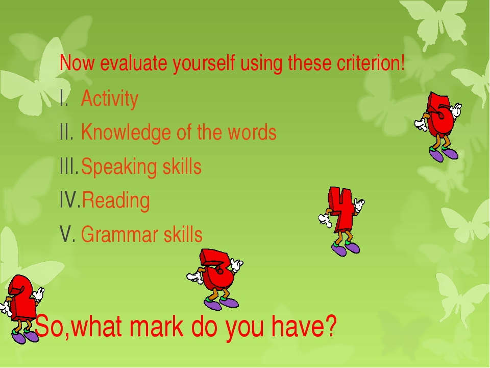 Now evaluate yourself using these criterion! Activity Knowledge of the words...