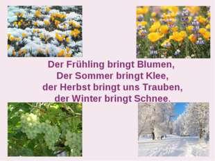 Der Frühling bringt Blumen, Der Sommer bringt Klee, der Herbst bringt uns Tra