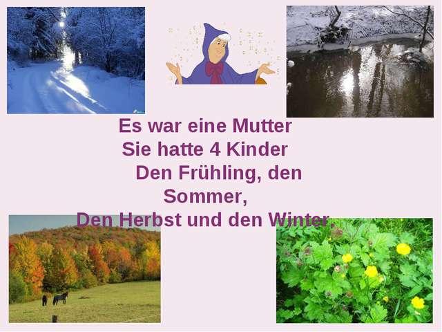 Es war eine Mutter Sie hatte 4 Kinder Den Frühling, den Sommer, Den Herbst un...