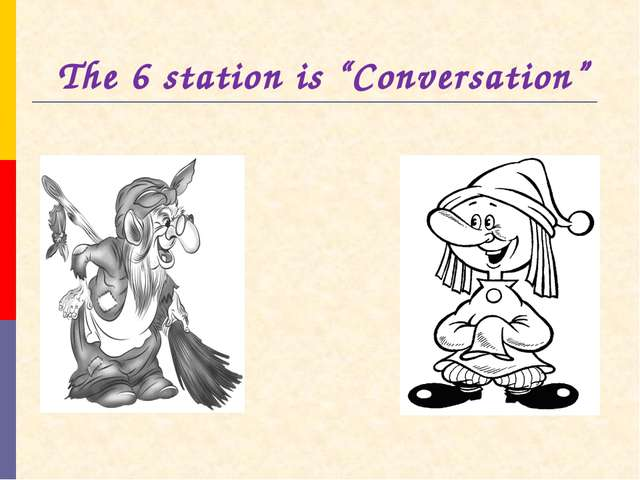 "The 6 station is ""Conversation"""
