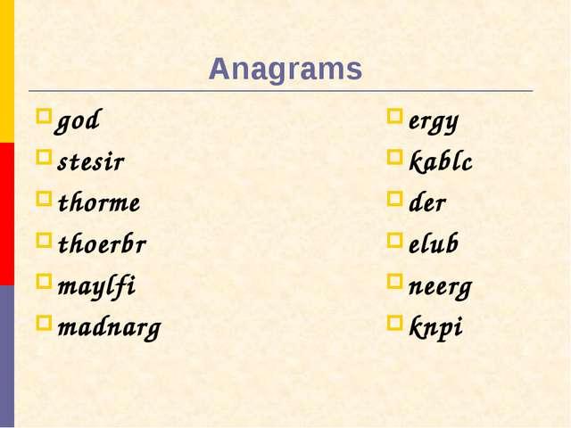 Anagrams god stesir thorme thoerbr maylfi madnarg ergy kablc der elub neerg...