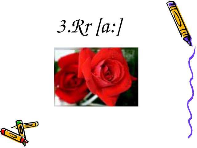 3.Rr [a:]