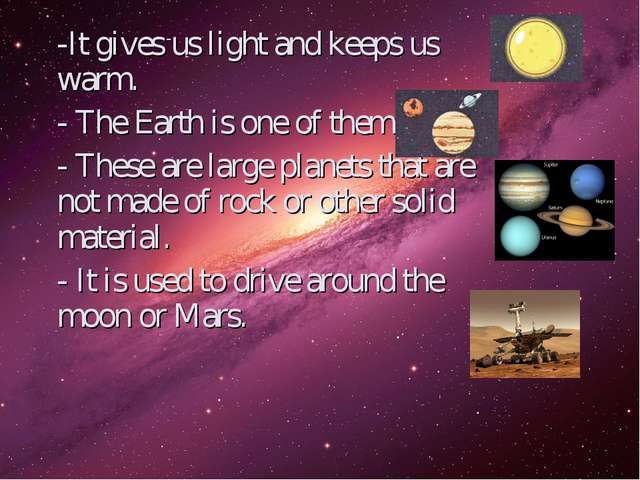 -It gives us light and keeps us warm. - The Earth is one of them. - These are...