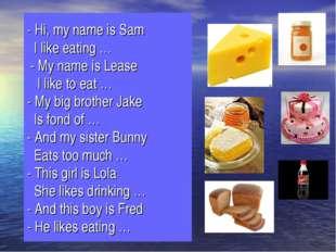 - Hi, my name is Sam I like eating … - My name is Lease I like to eat … - My