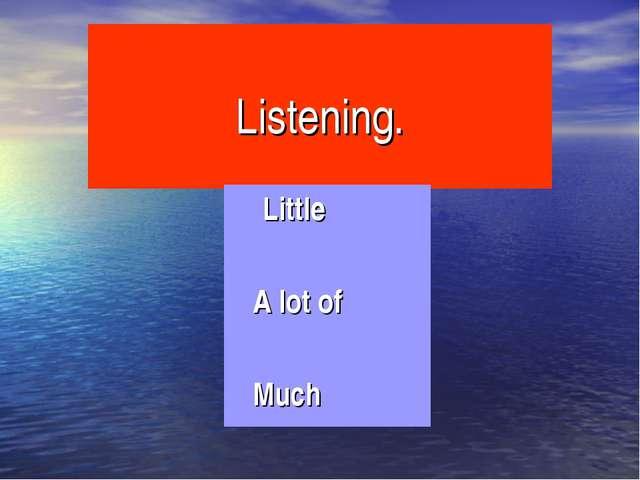 Listening. Little A lot of Much