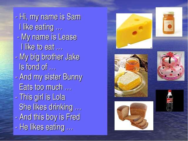 - Hi, my name is Sam I like eating … - My name is Lease I like to eat … - My...
