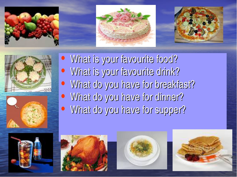 What is your favourite food? What is your favourite drink? What do you have f...