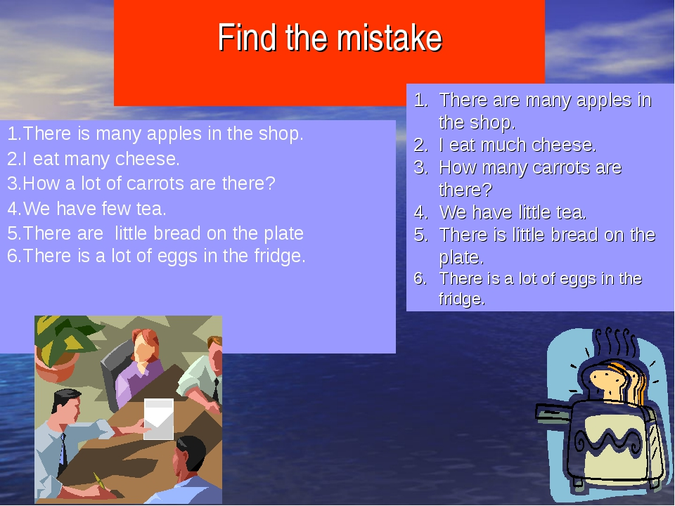 Find the mistake 1.There is many apples in the shop. 2.I eat many cheese. 3....