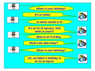 When is your birthday? It's in winter. When is your birthday? Mine is on 9 of