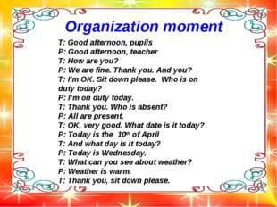Organization moment T: Good afternoon, pupils P: Good afternoon, teacher T: H
