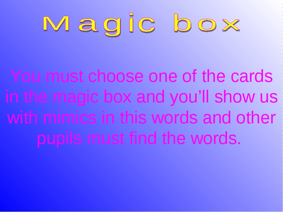 You must choose one of the cards in the magic box and you'll show us with mim...