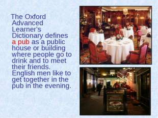 The Oxford Advanced Learner's Dictionary defines a pub as a public house or
