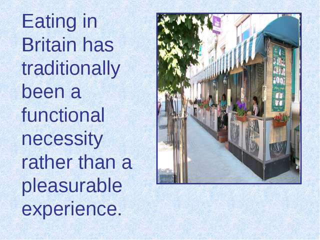 Eating in Britain has traditionally been a functional necessity rather than...