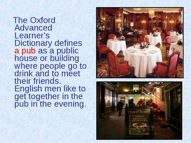 The Oxford Advanced Learner's Dictionary defines a pub as a public house or...