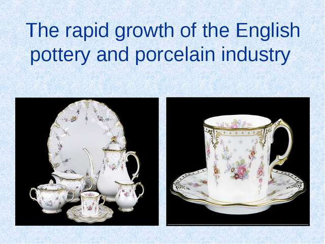 The rapid growth of the English pottery and porcelain industry