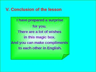 V. Conclusion of the lesson I have prepared a surprise for you. There are a