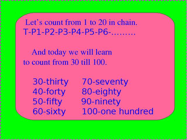 Let's count from 1 to 20 in chain. T-P1-P2-P3-P4-P5-P6-……… And today we will...