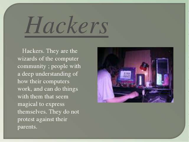 Hackers Hackers. They are the wizards of the computer community ; people with...