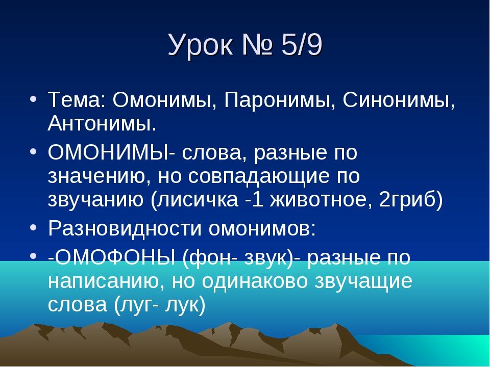 Урок № 5/9 Тема: Омонимы, Паронимы, Синонимы, Антонимы. ОМОНИМЫ- слова, разны...