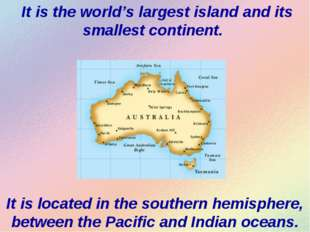 It is the world's largest island and its smallest continent. It is located i