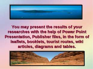 You may present the results of your researches with the help of Power Point P