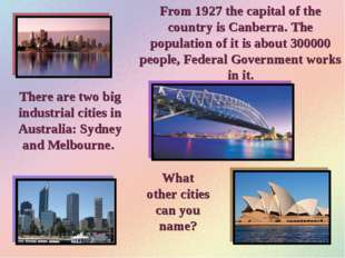 From 1927 the capital of the country is Canberra. The population of it is abo