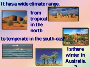It has a wide climate range, from tropical in the north to temperate in the s