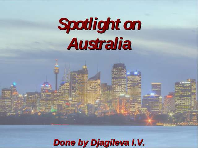 Spotlight on Australia Done by Djagileva I.V.