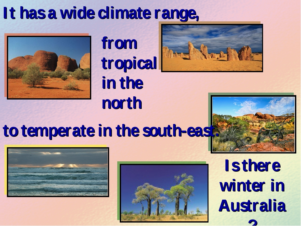 It has a wide climate range, from tropical in the north to temperate in the s...