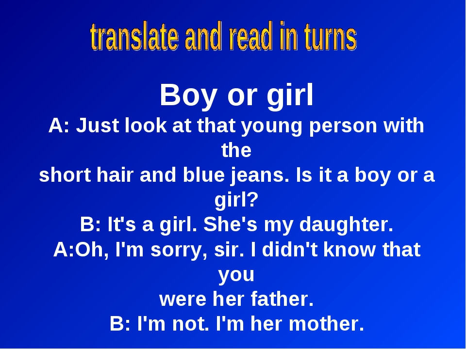 Boy or girl A: Just look at that young person with the short hair and blue je...